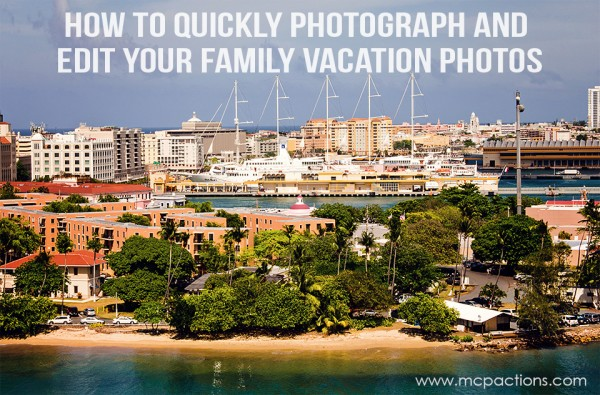 photograph and edit vacation 600x3951 How To Photograph and Quickly Edit Your Family Vacation Photos