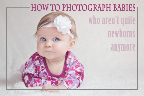 How to Photograph Babies Who Aren't Quite Newborns AnymoreIMG_0494_MCP