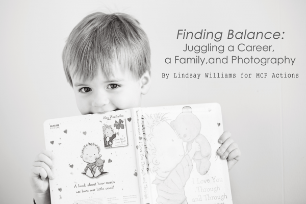 LindsayWilliamsPhotographyFeaturePhoto 600x400 Finding Balance: 4 Tips for Juggling Career, Family, and Photography