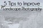 5 Tips on Improving Your Landscape Photography