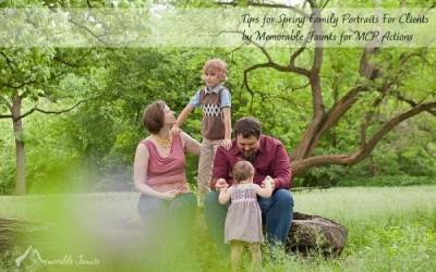 5 Tips For Getting in Spring Family Portraits (Share With Your Customers)