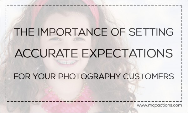 accurate 600x362 The Importance of Setting Accurate Expectations for Photography Customers