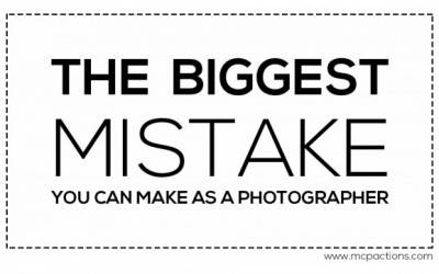 The Biggest Mistake You Can Make as a Photographer