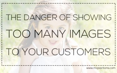 The Danger of Showing Too Many Images To Your Customers