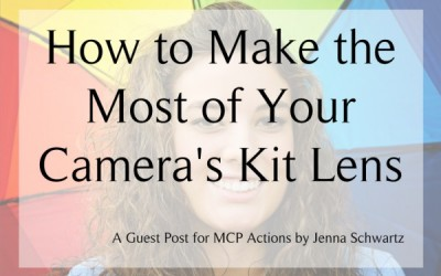 Camera Tips: How to Make the Most of the Kit Lens