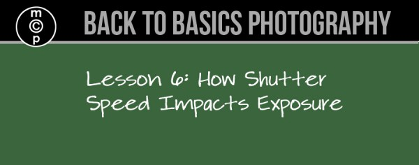 lesson 6 600x236 Back to Basics Photography: How Shutter Speed Impacts Exposure