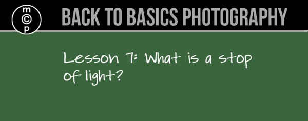 lesson 7 600x236 Back to Basics Photography: What is a STOP OF LIGHT?