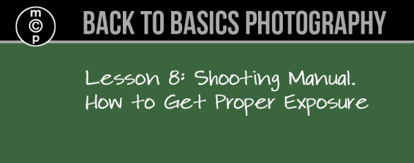 lesson 8 600x236 Back to Basics Photography: Shooting Manual   How to Get Proper Exposure