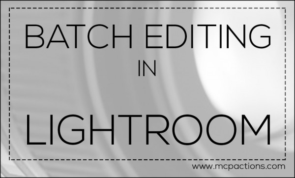 mcpblog1 600x362 Batch Editing in Lightroom   Video Tutorial