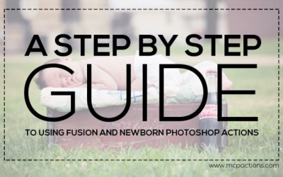 A Step by Step Guide to Using Fusion and Newborn Photoshop Actions