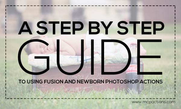 stepbystep 600x362 A Step by Step Guide to Using Fusion and Newborn Photoshop Actions