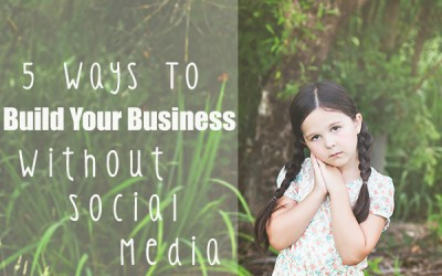 5 Ways To Build Your Photography Business Without Social Media