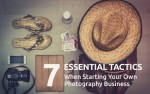 7 Essential Tactics When Starting Your Own Photography Business