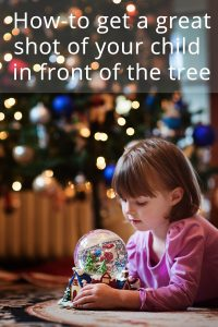 How to get a great shot of your child by the Christmas Tree