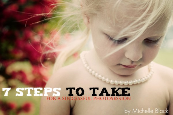 7steps-600x398 Successful Photo Session: 7 Steps to Take Guest Bloggers Photography Tips
