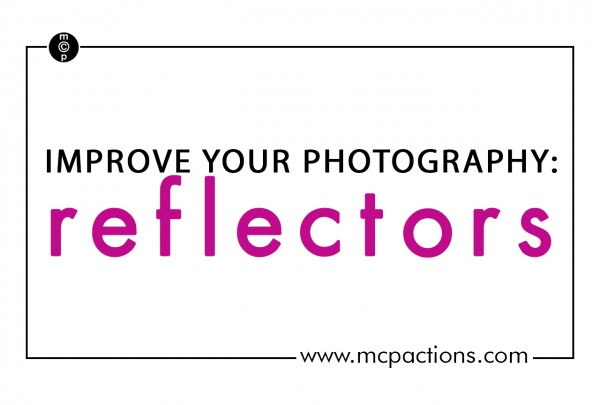 ImprovePhotog-reflectors-600x4051 Improve Your Photography In One Word - Reflectors Guest Bloggers Photography Tips