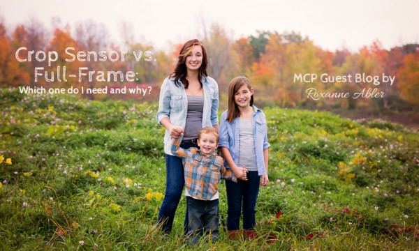 MCP-Guest-600x360 Crop Sensor vs. Full-Frame: Which one do I need and why? Guest Bloggers Photography Tips