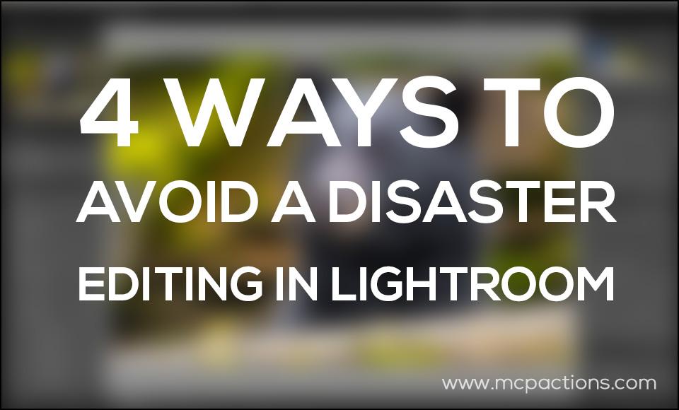 avoid-disaster 4 Ways To Avoid A Disaster If You Edit In Lightroom Lightroom Presets Lightroom Tutorials