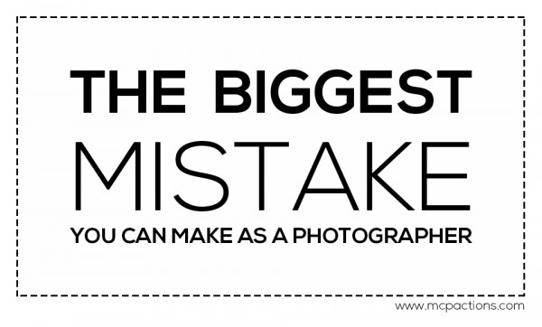 biggest-mistake-600x362 The Biggest Mistake You Can Make as a Photographer Business Tips Guest Bloggers