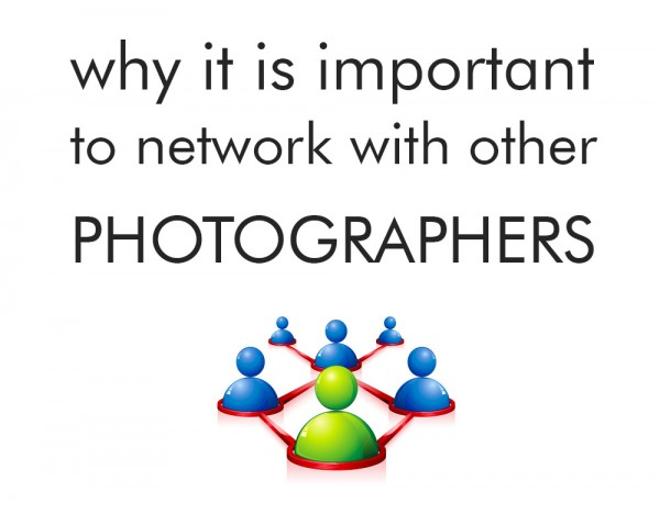 network-600x4681 Why It Is Important To Network With Other Photographers Business Tips