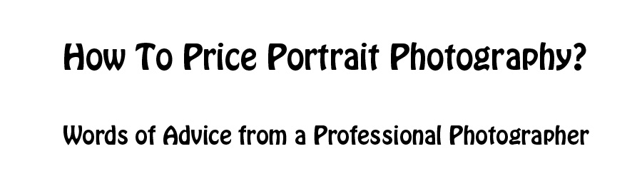 price-photography How To Price Portrait Photography To Make Money Business Tips Guest Bloggers