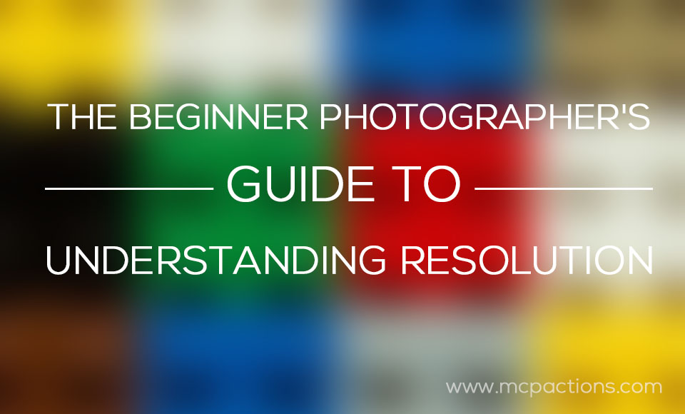 resolution1 The Beginner Photographer's Guide to Understanding Resolution Guest Bloggers Photography Tips Photoshop Tips & Tutorials