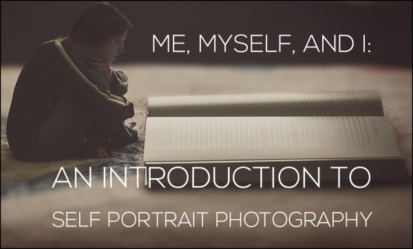 self-portrait-photography-600x362 Me, Myself, And I: Introduction To Self Portrait Photography Activities Guest Bloggers Interviews Photo Sharing & Inspiration